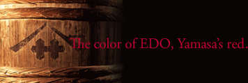 The color of EDO, Yamasa's red.