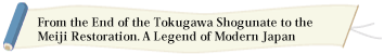 From the End of the Tokugawa Shogunate to the Meiji Restoration. A Legend of Modern Japan